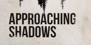 Approaching Shadows